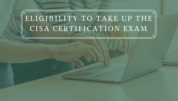 What is the eligibility to take up the CISA certification exam? - Quora