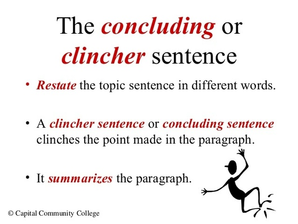 concluding sentence/clincher (restate thesis in new words)
