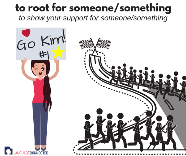 What does the phrase 'I'm rooting for you' mean? - Quora